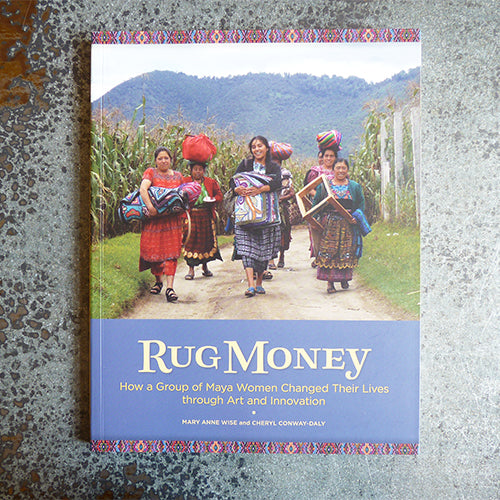 Rug Money Maya Women Change Lives - Mary Anne Wise & Cherl Conway-Daly
