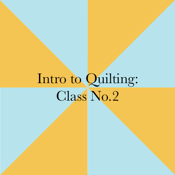 July 17th Intro to Quilting: Class No. 2