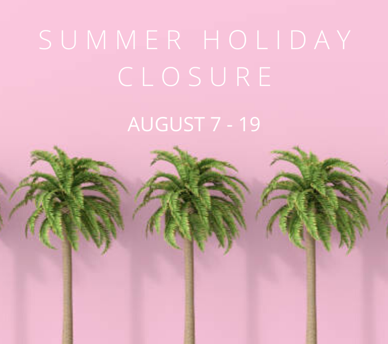 Summer Closure:<br>August 7 to 19