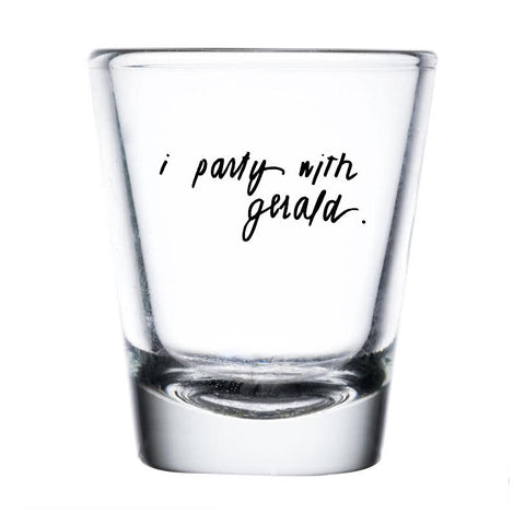 """I Party With Gerald"" Shot Glass"