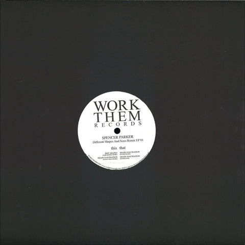 "Spencer Parker ‎– Different Shapes And Sizes Remix EP 01 12"" Work Them Records ‎– WORKTHEMREC036"