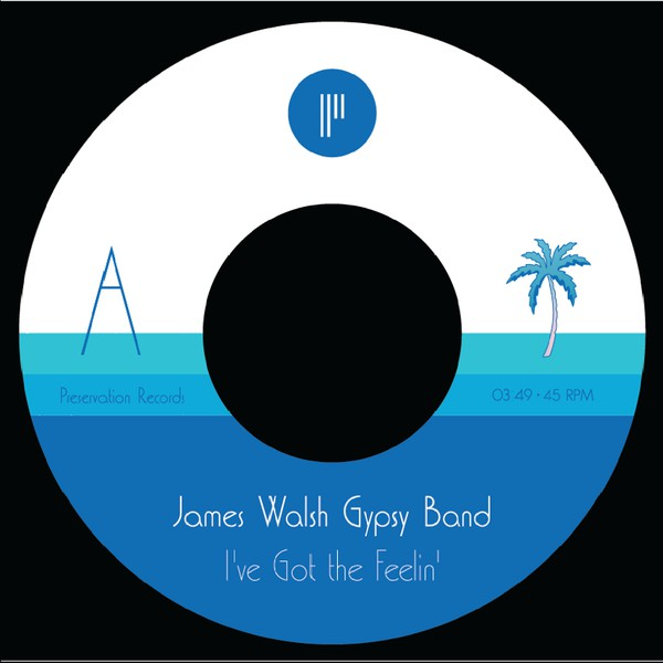 James Walsh Gypsy Band ‎– I've Got The Feelin' / Caves Of Altamira - Preservation Records – P012
