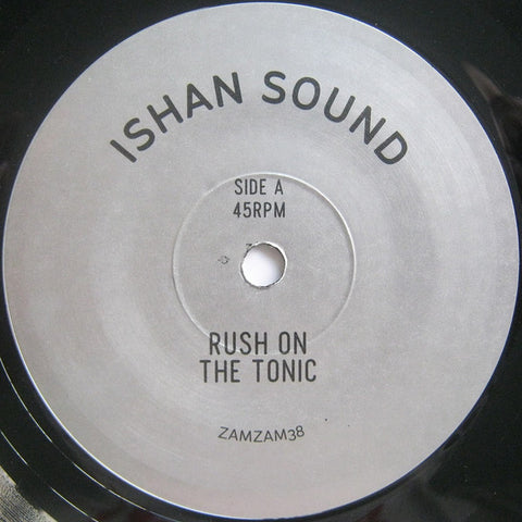 "Ishan Sound ‎– Rush On The Tonic 7"" ZamZam Sounds ‎– ZAMZAM38"