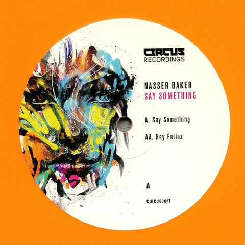 Nasser Baker ‎– Say Something / Hey Fellaz - Circus Recordings ‎– CIRCUS087T