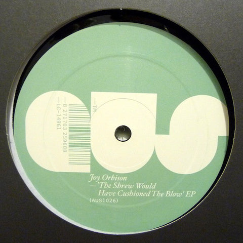 "Joy Orbison ‎– The Shrew Would Have Cushioned The Blow EP 12"" Aus Music ‎– AUS1026"
