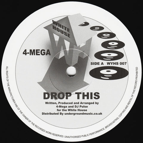 "4-Mega ‎– Drop This / Higher 12"" White House Records ‎– WYHS 007"