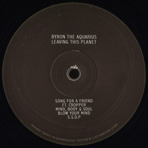 Byron The Aquarius ‎– Leaving This Planet - Eglo Records ‎– EGLO56