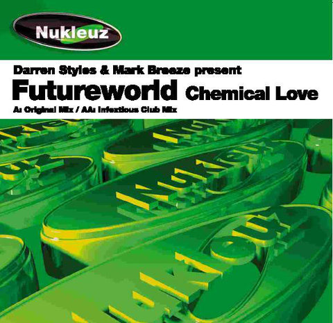 Darren Styles & Mark Breeze Present Futureworld ‎– Chemical Love - Nukleuz ‎– NUKP 0483