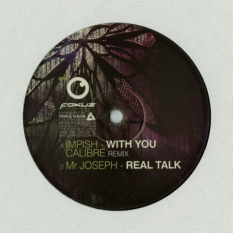 "Impish* / Mr Joseph ‎– With You (Calibre Remix) / Real Talk 12"" Fokuz Recordings ‎– FOKUZ077"