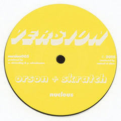 "Orson + Skratch - Nucleus 12"" Version ‎– version005"