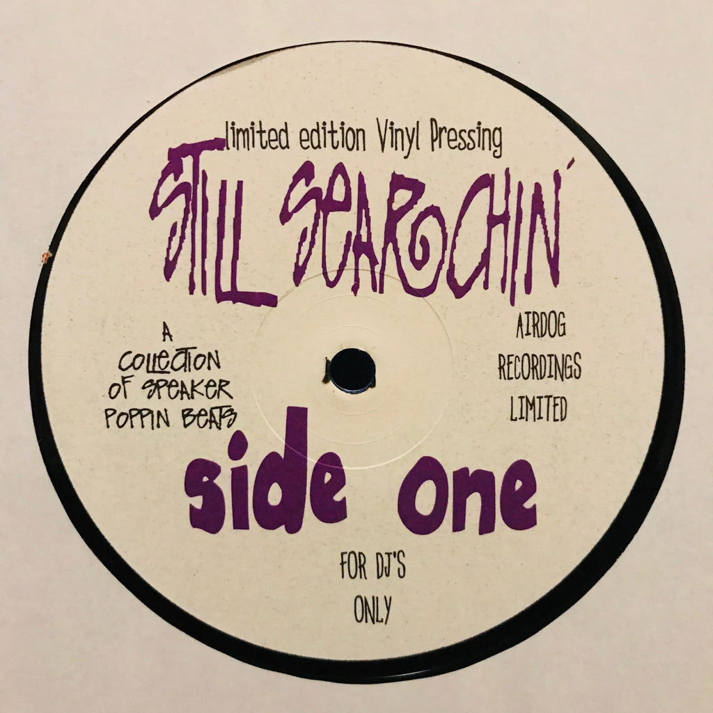 Various - Still Searchin' - A Collection Of Speaker Poppin Beats - Air Dog Records ILL LP 1013