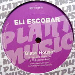"Eli Escobar - Glass House 12"" SEED031 Plant Music Inc"