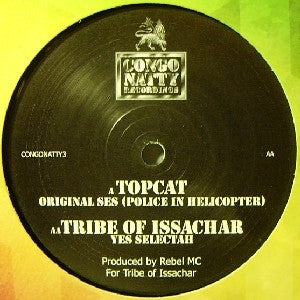 "Top Cat / Tribe Of Issachar - Original Ses (Police In Helicopter) / Yes Selectah 12"" Congo Natty CONGONATTY3"