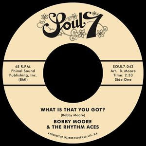 "Bobby Moore & The Rhythm Aces ‎– What Is That You Got 7"" Soul7 ‎– SOUL7-042"
