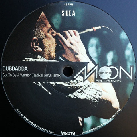 "Dubdadda ‎– Got To Be A Warrior (Radikal Guru Remix) / Give Dub (Zion Train Remix) 10"" Moonshine Recordings ‎– MS019"