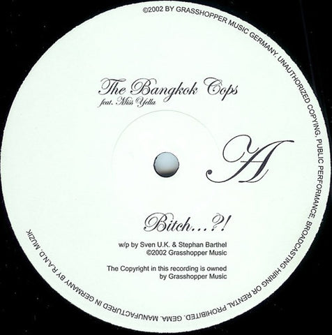"The Bangkok Cops Feat. Miss Yella ‎– Bitch...?! 12"" Grasshopper Music ‎– hopper02-6"