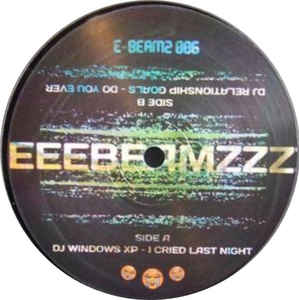 DJ Windows XP / DJ Relationship Goals ‎– I Cried Last Night / Do You Ever - E-Beamz ‎– E-BEAMZ 006