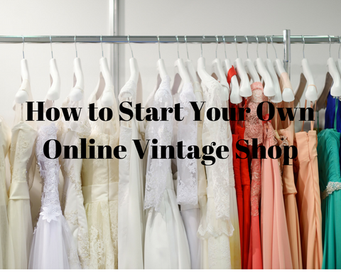 How To Start Your Own Online Vintage Shop