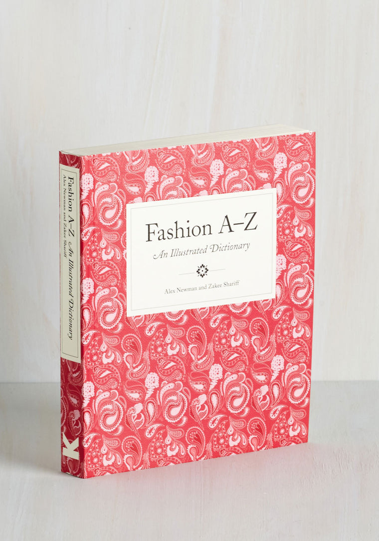 Fashion A-Z: An Illustrated Dictionary by Alex Newman and Zakee Shariff