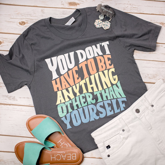 Don't be anything but yourself Tee