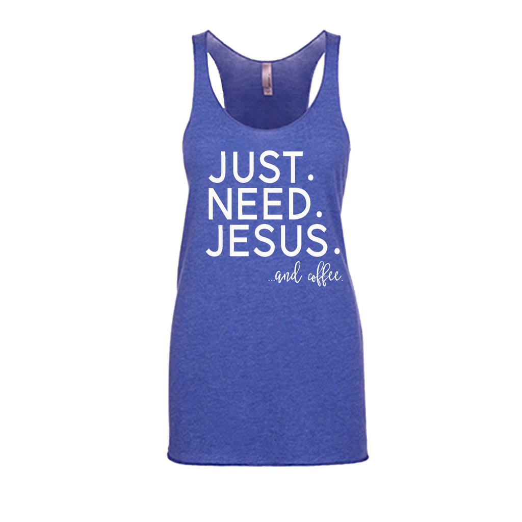 """Just. Need. Jesus...and coffee."" Racerback Tank"