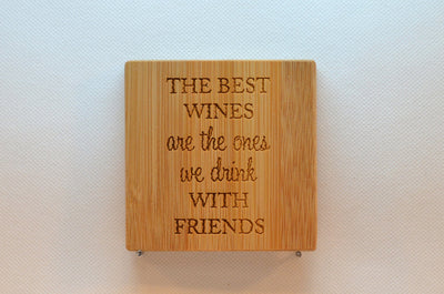 Laser Engraved Bamboo Coaster - The best wines are the ones we share with friends