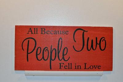 Wooden Wall Sign 10x5 - S006 - All because two people fell in love - Wall Sign - Wicked Good Candle and Decor - 1