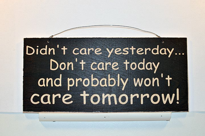 Wooden Wall Sign 10x5 - S022 - Didn't care yesterday...don't care today... - Wall Sign - Wicked Good Candle and Decor - 1