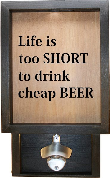 "Wooden Shadow Box Bottle Cap Holder with Bottle Opener 9""x15"" - Life is too short to drink cheap - Ebony Frame w/Black Lettering - Wicked Good Candle and Decor - 1"