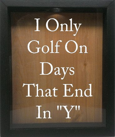 "Wooden Shadow Box Wine Cork/Bottle Cap Holder 9""x11"" - I Only Golf On Days That End In Y - Ebony Frame w/White Lettering - Wicked Good Candle and Decor - 4"