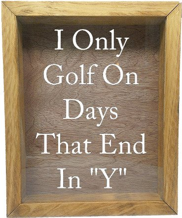 "Wooden Shadow Box Wine Cork/Bottle Cap Holder 9""x11"" - I Only Golf On Days That End In Y - Summer Oak Frame w/White Lettering - Wicked Good Candle and Decor - 5"