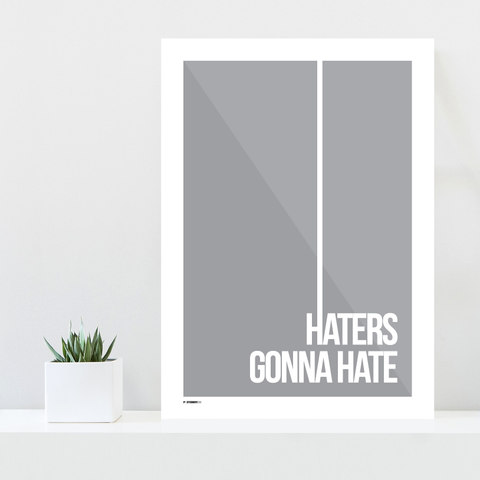 Grafisk plakat - graphic design poster - grey quote - haters gonna hate - posterboy.dk