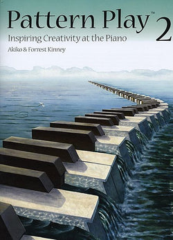 Pattern Play 2 Inspiring Creativity at the Piano By Akiko and Forrest Kinney - Canada