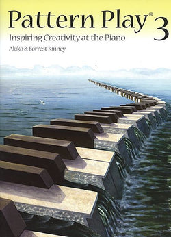 Pattern Play 3 Inspiring Creativity at the Piano By Akiko and Forrest Kinney - Canada