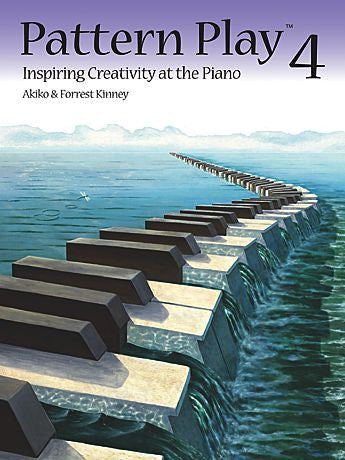 Pattern Play 4 Inspiring Creativity at the Piano By Akiko and Forrest Kinney - Canada