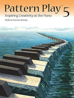 Pattern Play 5 Inspiring Creativity at the Piano By Akiko and Forrest Kinney - Canada