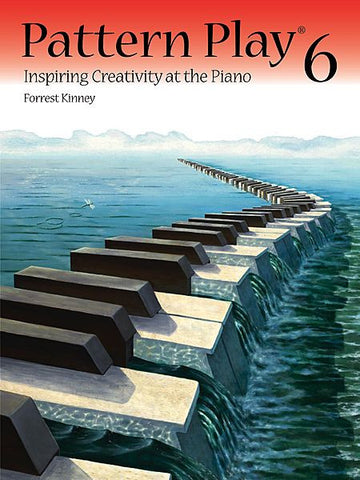 Pattern Play 6 Inspiring Creativity at the Piano By Forrest Kinney - Canada