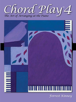 Chord Play 4 The Art of Arranging at the Piano By Forrest Kinney - Canada