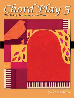 Chord Play 5 The Art of Arranging at the Piano By Forrest Kinney - Canada
