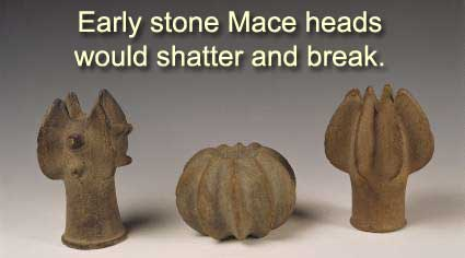 early stone mace heads would shatter and break during battle - later they used copper Mase heads