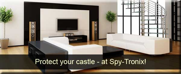 your home is your castle - so protect it at Spy-Tronix