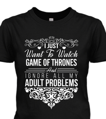 I Just Want To Watch Game Of Thrones T-shirt