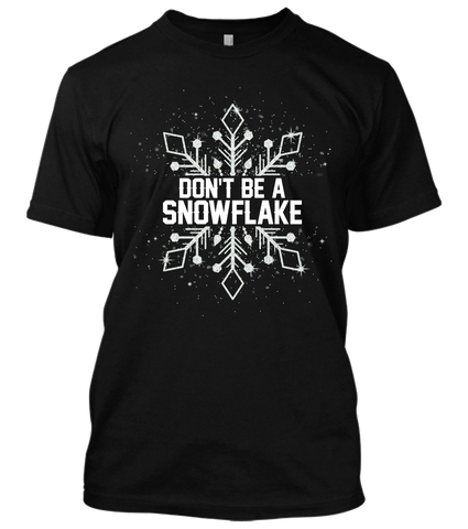 Don't be a snowflake T-shirts
