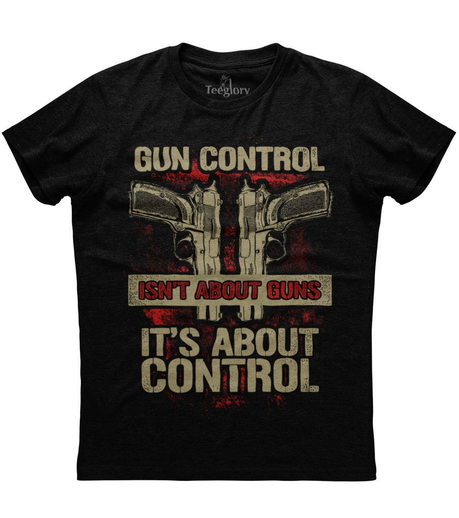 Gun Control Isn't About Guns It's About Control T-shirt