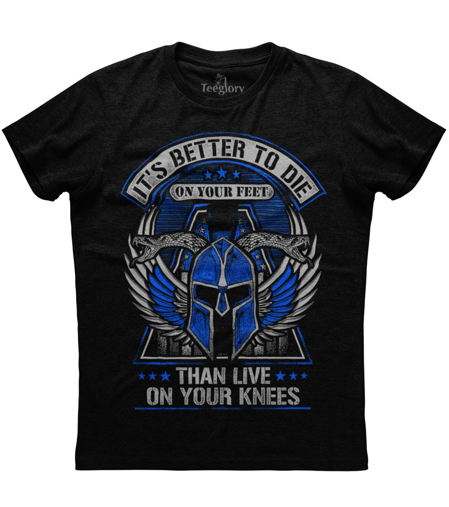 It's Better To Die On Your Feet Than Live On Your Knees T-shirt