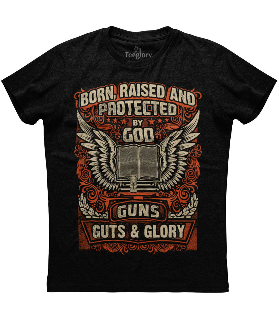 Born Raised And Protected By God Guns Guts And Glory T-shirt