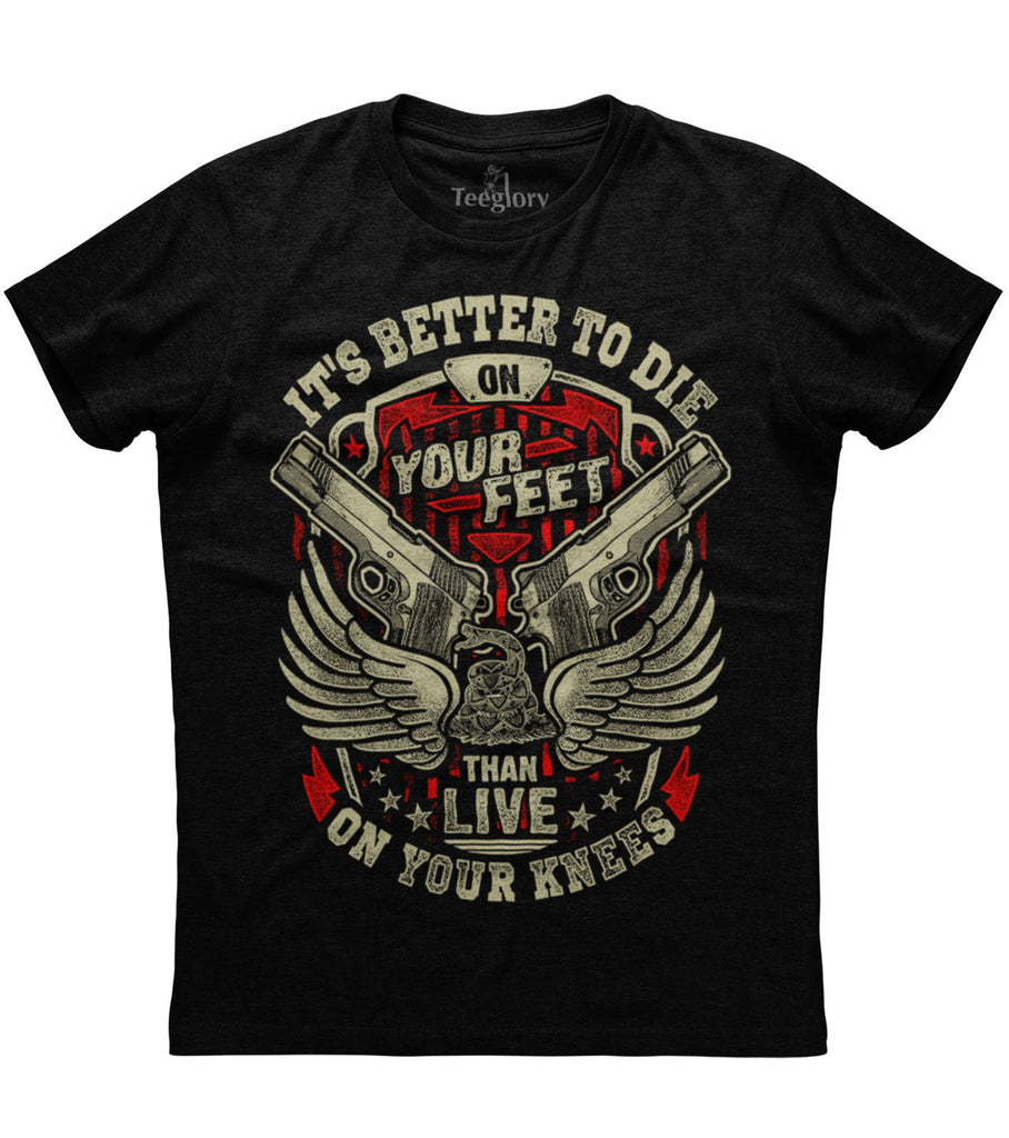 Better To Die On Your Feet Than Living On The Knees T-shirt