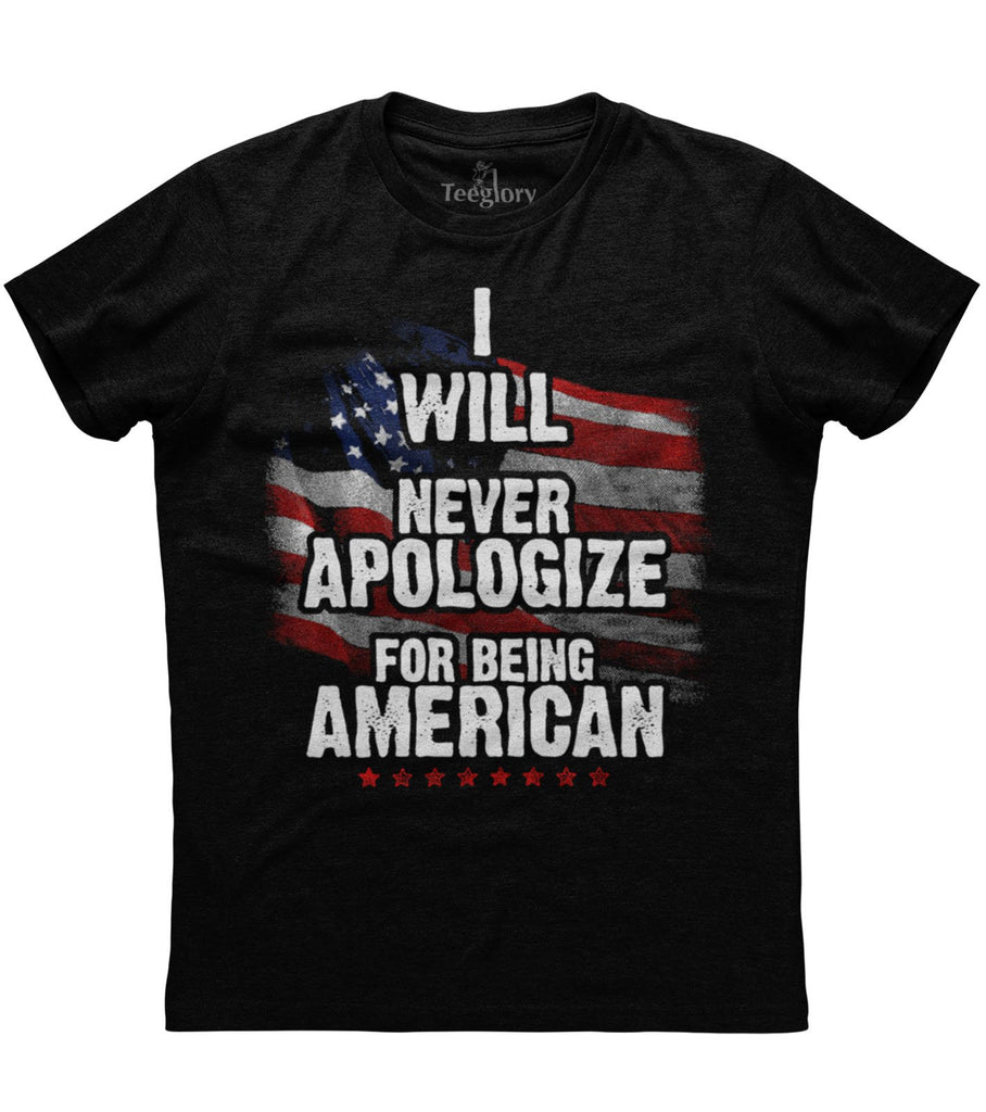 I Will Never Apologize For Being American T-shirt