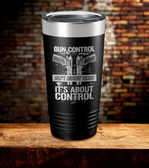 Gun Control Isn't About Guns It's About Control Tumbler
