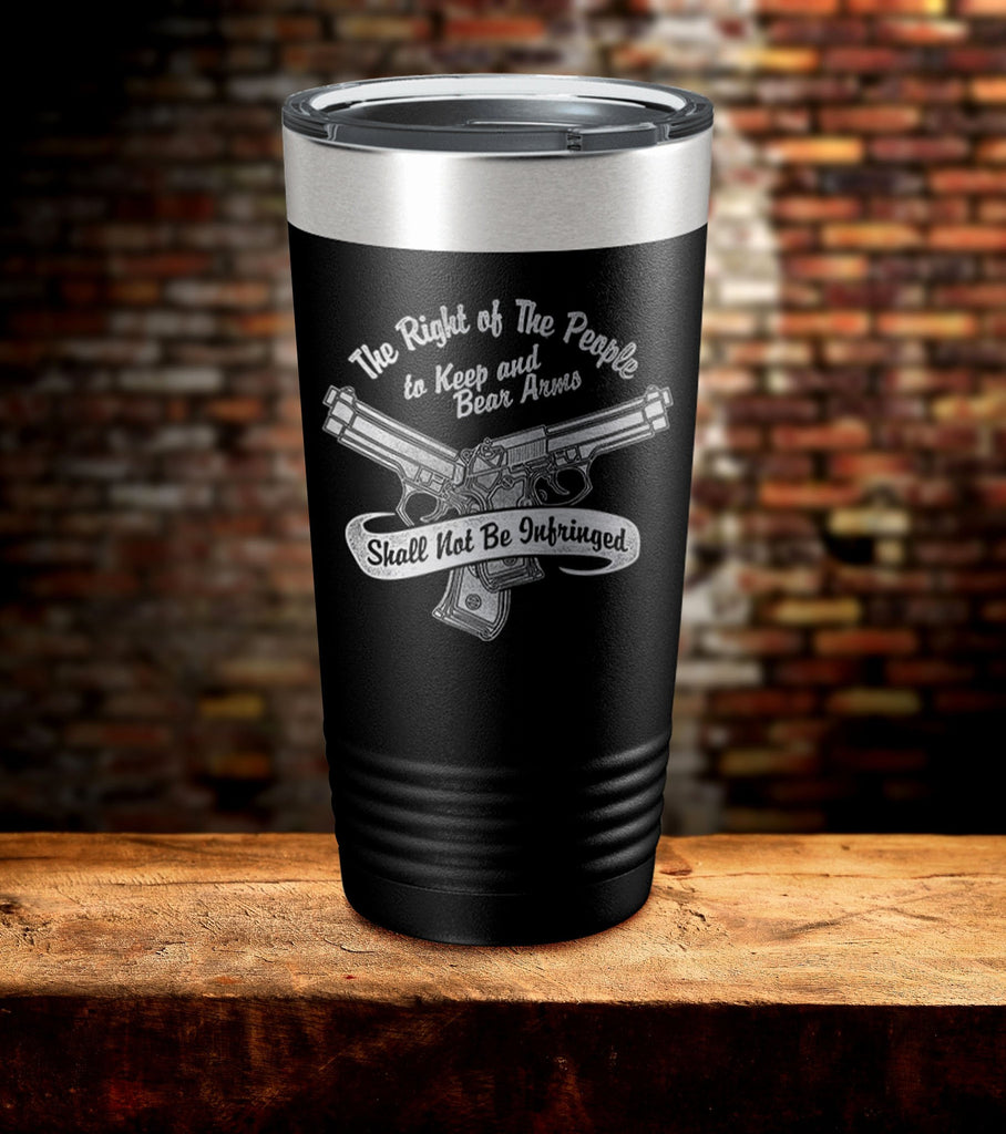 The Right of The People to Keep And Bear Arms Shall Not Be Infringed Tumbler